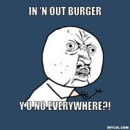 y-u-no-meme-generator-in-n-out-burger-y-u-no-everywhere-6f005b